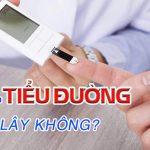 Bệnh tiểu đường có lây không ?